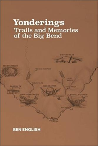 Yonderings: Trails and Memories of the Big Bend - written by Ben H. Engish of Alpine, TX
