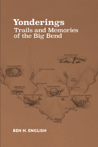 Cover of Yonderings: Trails and Memories of the Big Bend, by Ben H. English. Cover art by Ethan L. English. Published by TCU Press